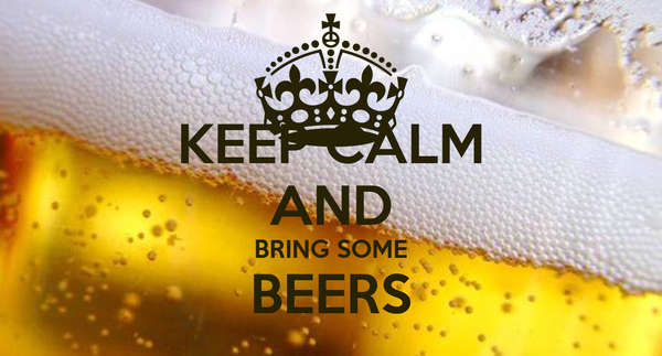 KEEP CALM AND BRING SOME BEERS