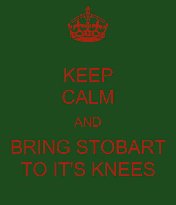 KEEP CALM AND BRING STOBART TO IT'S KNEES