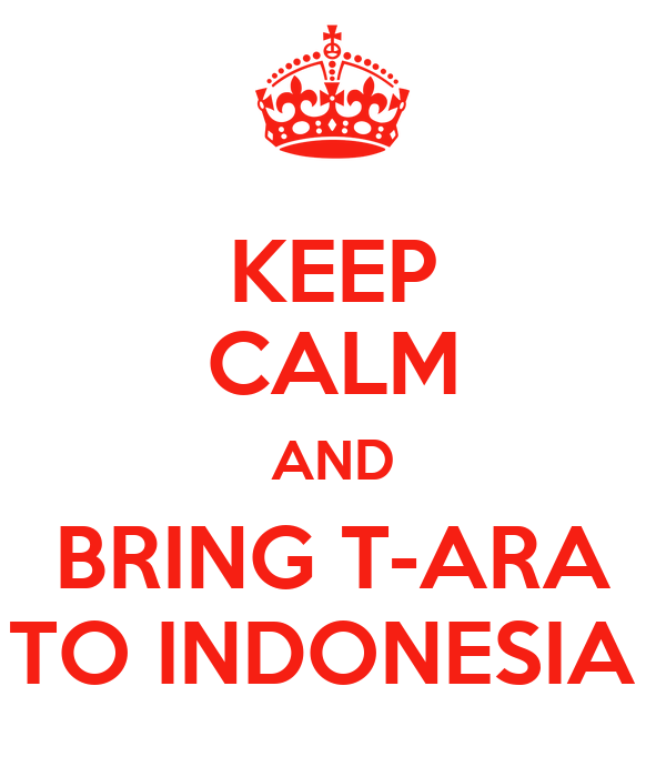 KEEP CALM AND BRING T-ARA TO INDONESIA