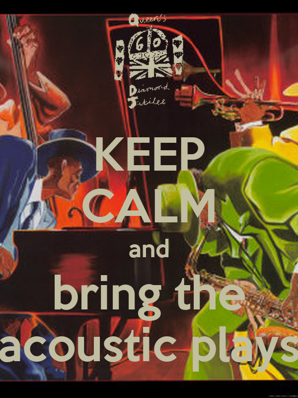KEEP CALM and bring the acoustic plays