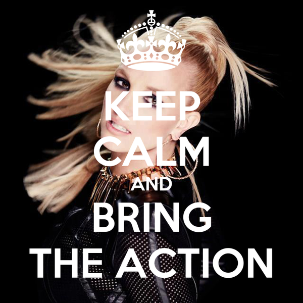KEEP CALM AND BRING THE ACTION