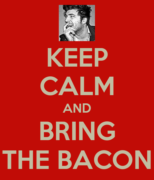 KEEP CALM AND BRING THE BACON