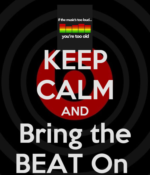 KEEP CALM AND Bring the BEAT On