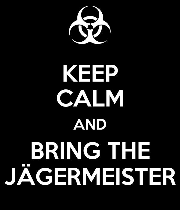 KEEP CALM AND BRING THE JÄGERMEISTER