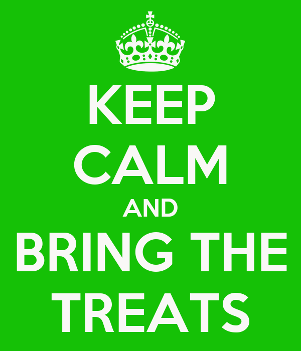 KEEP CALM AND BRING THE TREATS