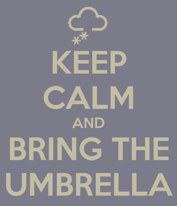 KEEP CALM AND BRING THE UMBRELLA