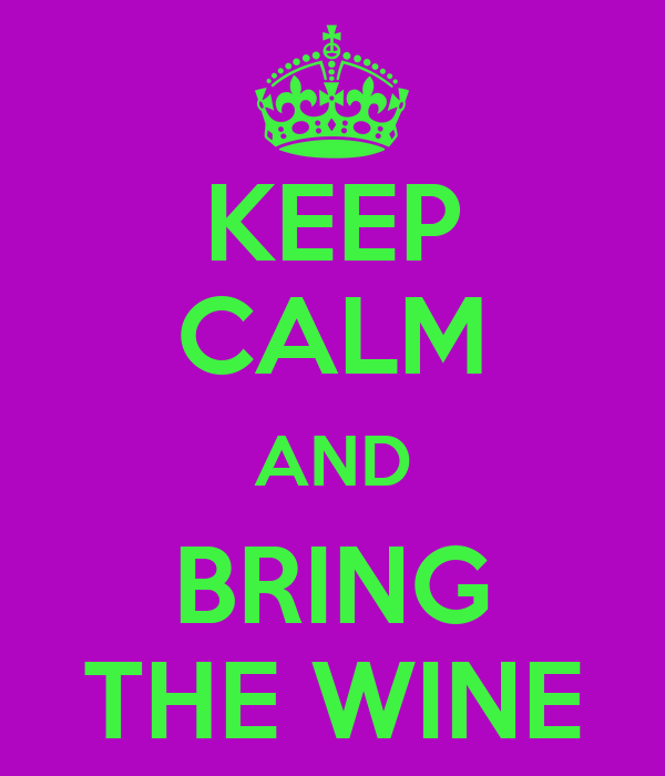 KEEP CALM AND BRING THE WINE