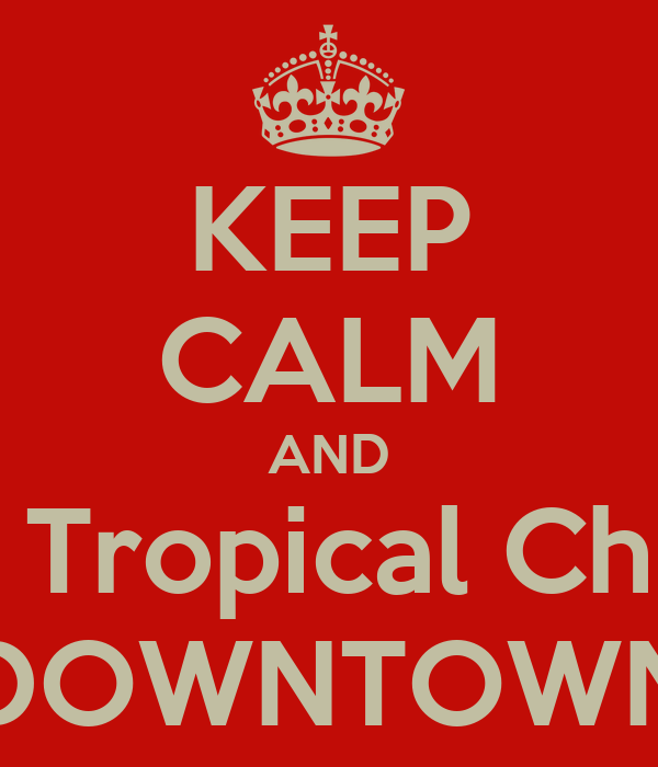 KEEP CALM AND Bring Tropical Chicken DOWNTOWN