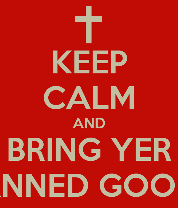 KEEP CALM AND BRING YER CANNED GOODS!