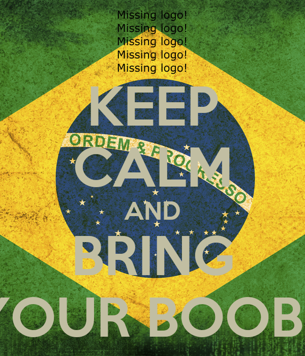 KEEP CALM AND BRING YOUR BOOBS