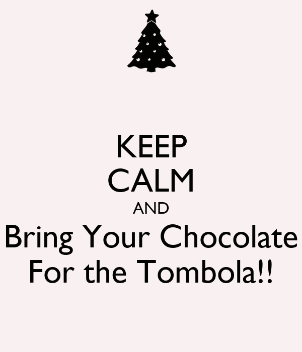 KEEP CALM AND Bring Your Chocolate For the Tombola!!