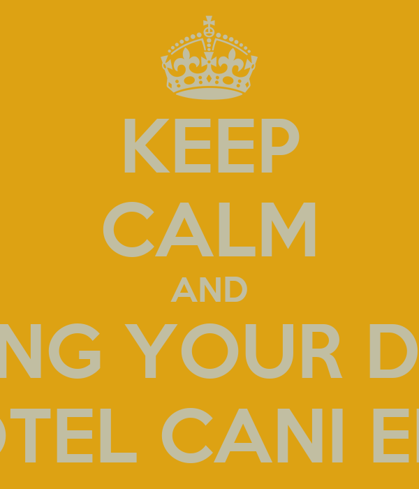 KEEP CALM AND BRING YOUR DOG AT HOTEL CANI EL VILA