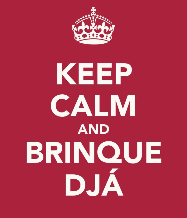 KEEP CALM AND BRINQUE DJÁ