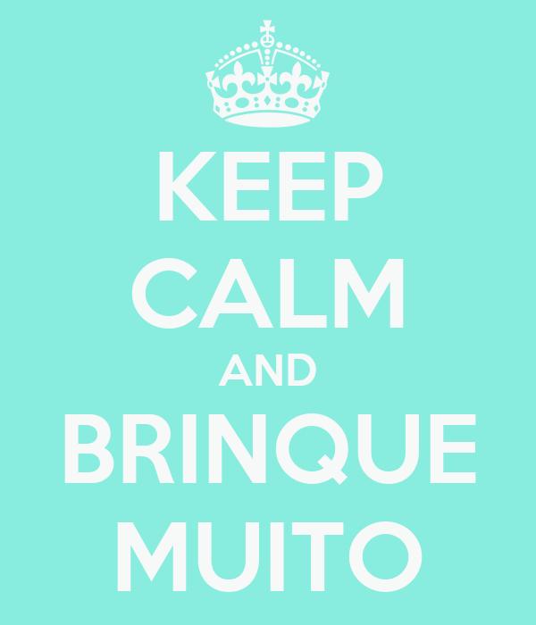 KEEP CALM AND BRINQUE MUITO