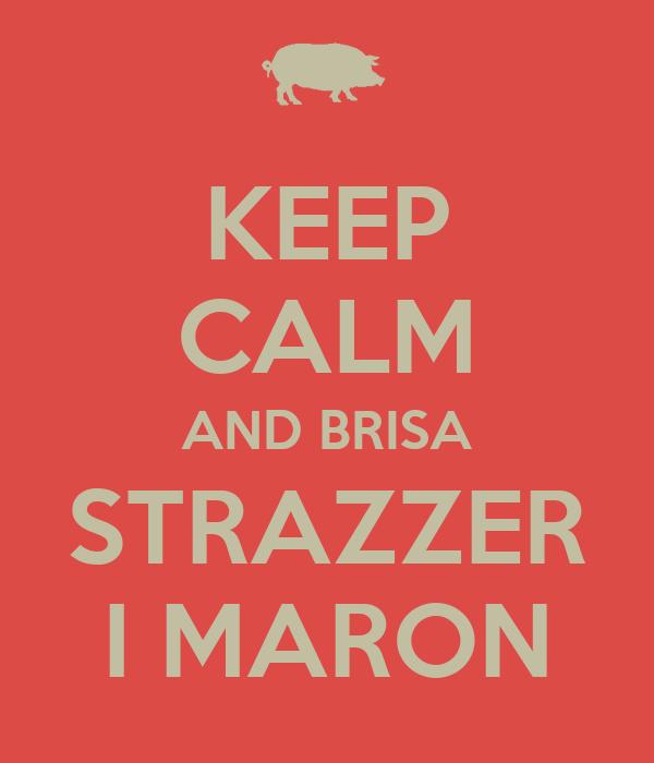 KEEP CALM AND BRISA STRAZZER I MARON