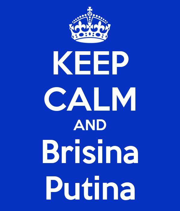 KEEP CALM AND Brisina Putina