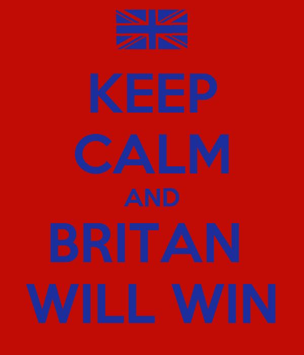 KEEP CALM AND BRITAN  WILL WIN