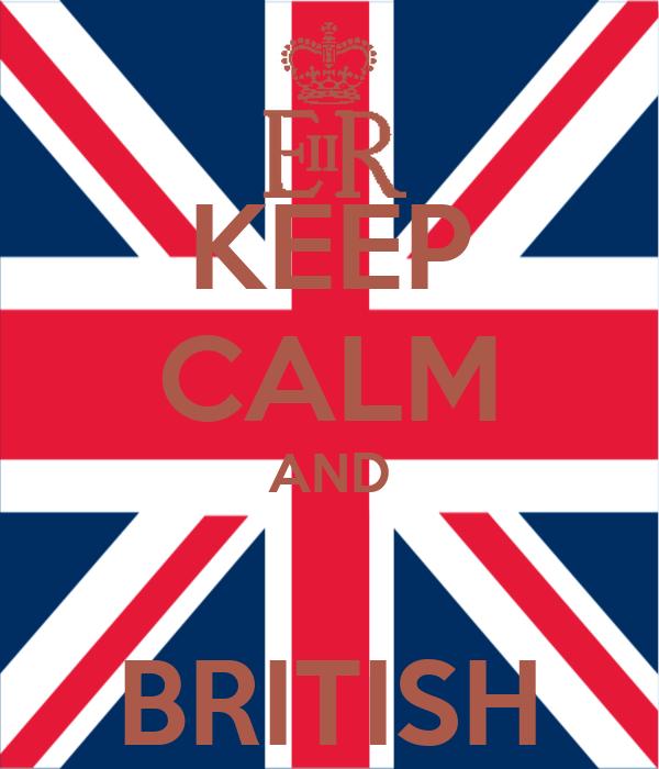 KEEP CALM AND  BRITISH
