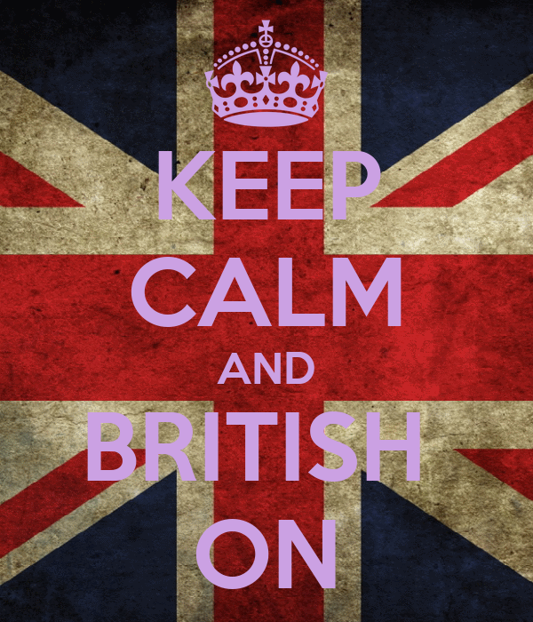KEEP CALM AND BRITISH  ON