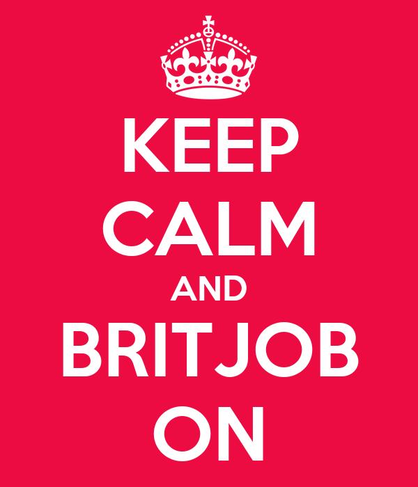 KEEP CALM AND BRITJOB ON