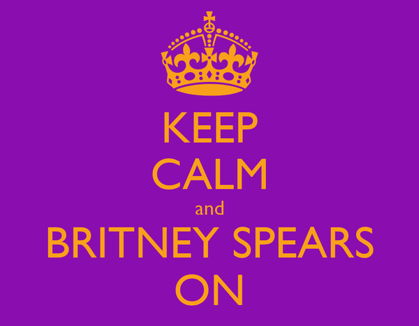 KEEP CALM and BRITNEY SPEARS ON