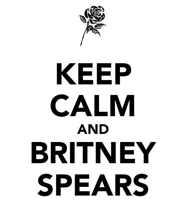 KEEP CALM AND BRITNEY SPEARS