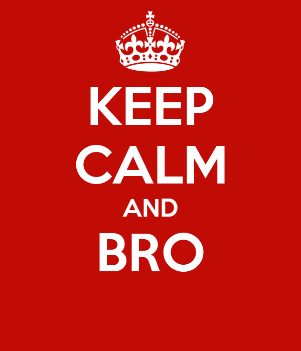 KEEP CALM AND BRO