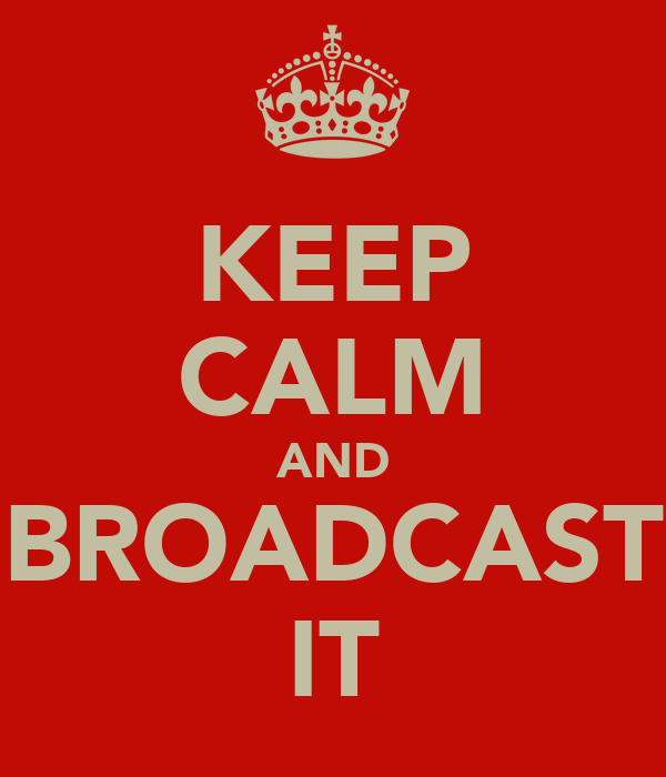 KEEP CALM AND BROADCAST IT