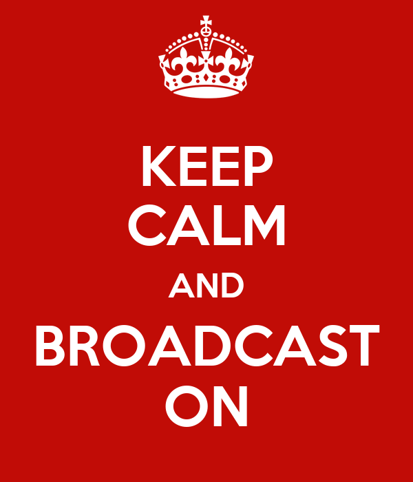 KEEP CALM AND BROADCAST ON