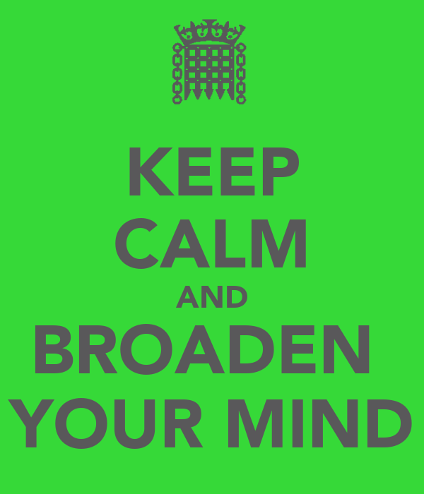 KEEP CALM AND BROADEN  YOUR MIND