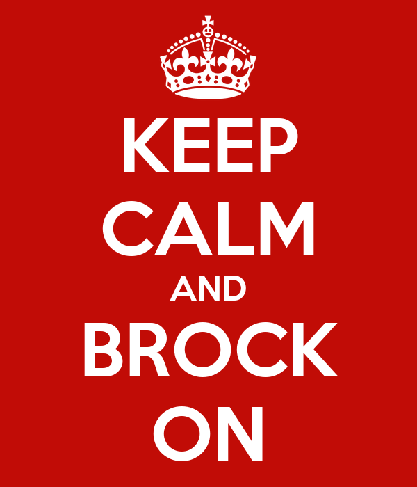 KEEP CALM AND BROCK ON