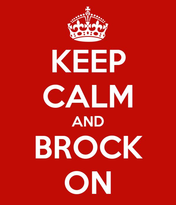 KEEP CALM AND BROCK ON