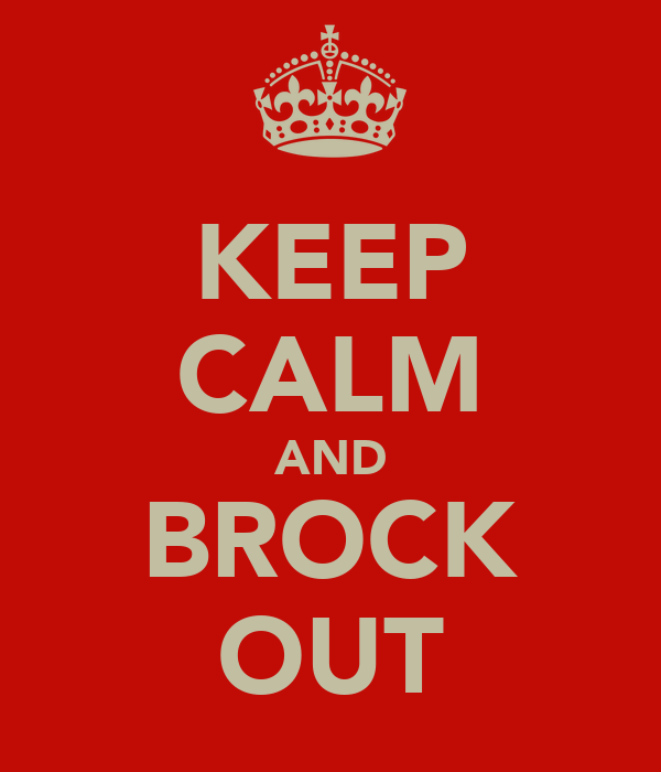 KEEP CALM AND BROCK OUT