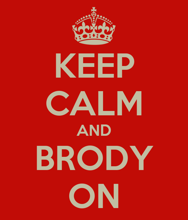 KEEP CALM AND BRODY ON