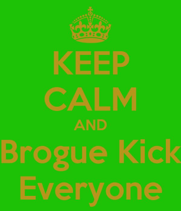 KEEP CALM AND Brogue Kick Everyone