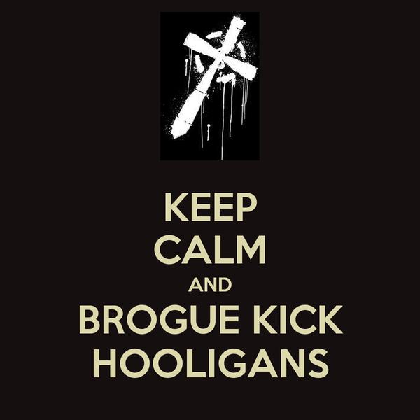 KEEP CALM AND BROGUE KICK HOOLIGANS