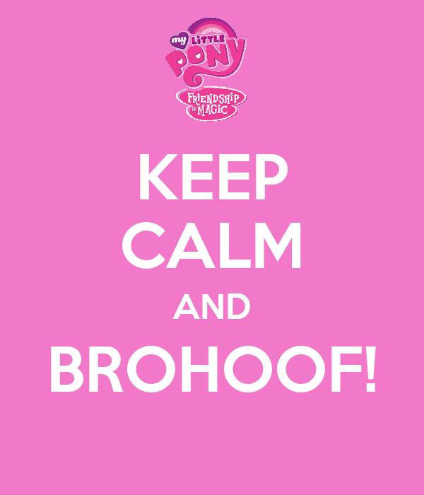 KEEP CALM AND BROHOOF!