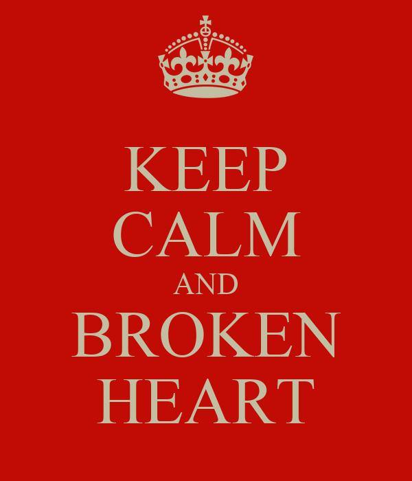 KEEP CALM AND BROKEN HEART