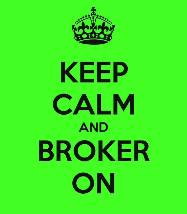 KEEP CALM AND BROKER ON