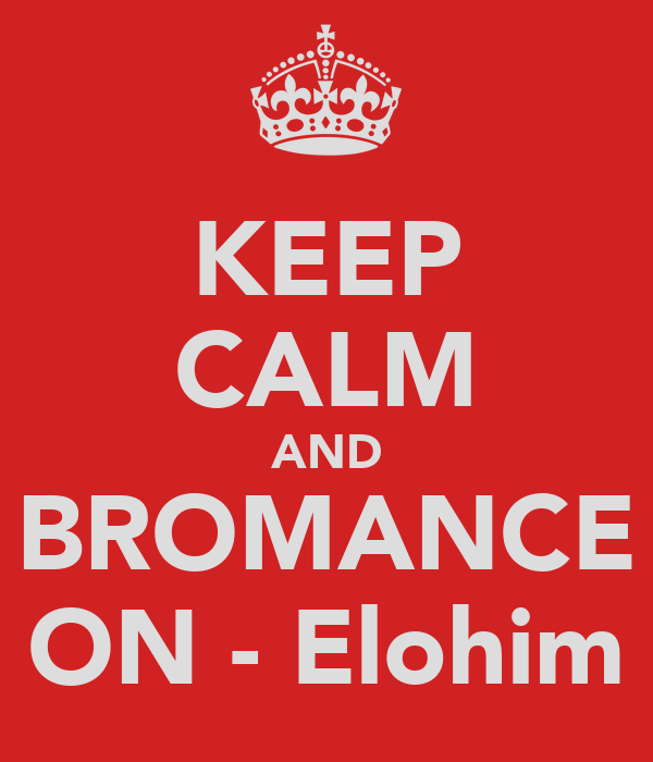 KEEP CALM AND BROMANCE ON - Elohim