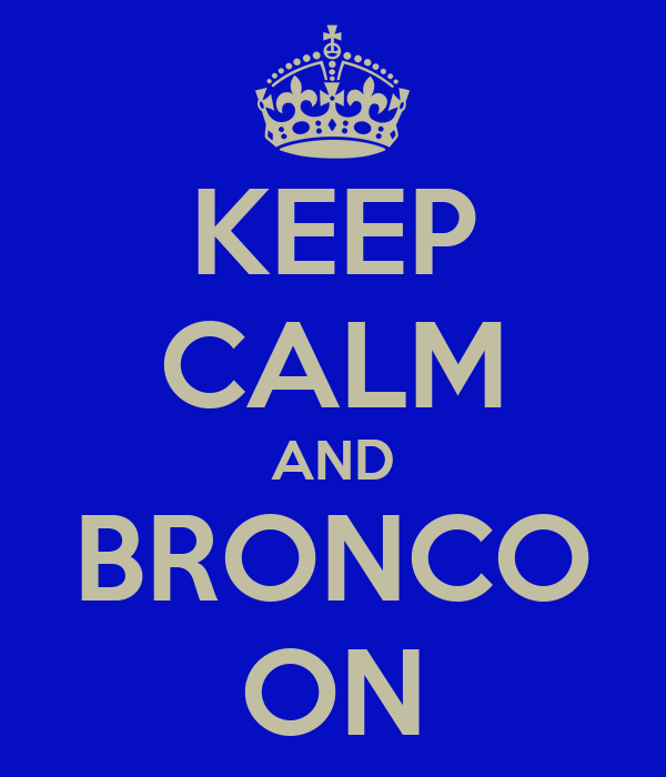 KEEP CALM AND BRONCO ON