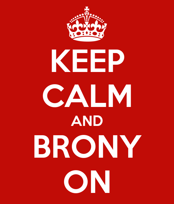 KEEP CALM AND BRONY ON