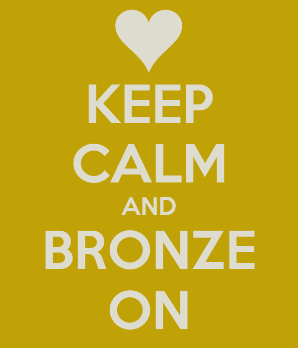 KEEP CALM AND BRONZE ON
