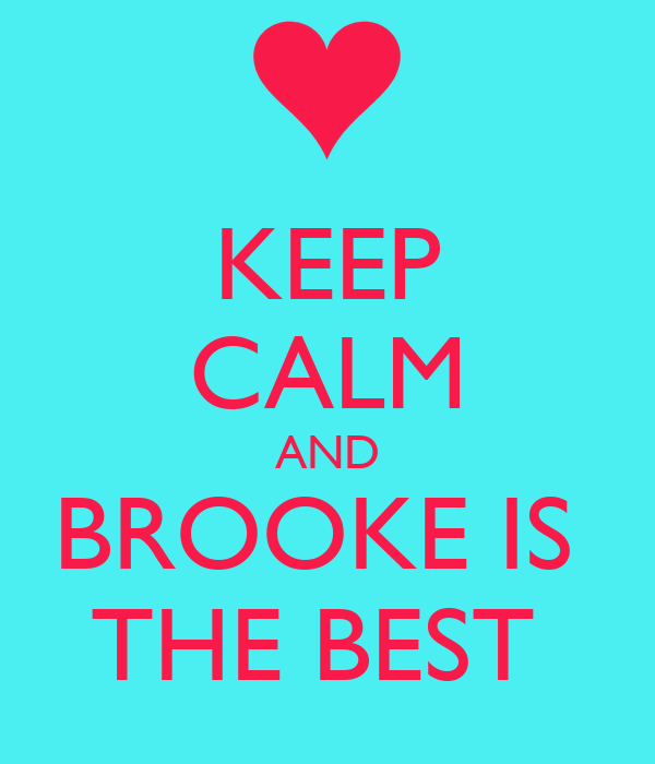 KEEP CALM AND BROOKE IS  THE BEST