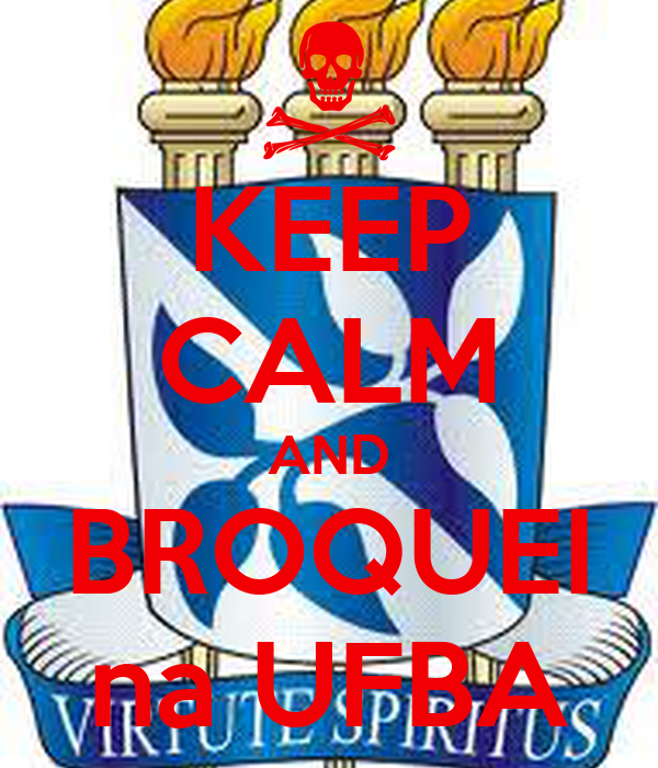 KEEP CALM AND BROQUEI na UFBA