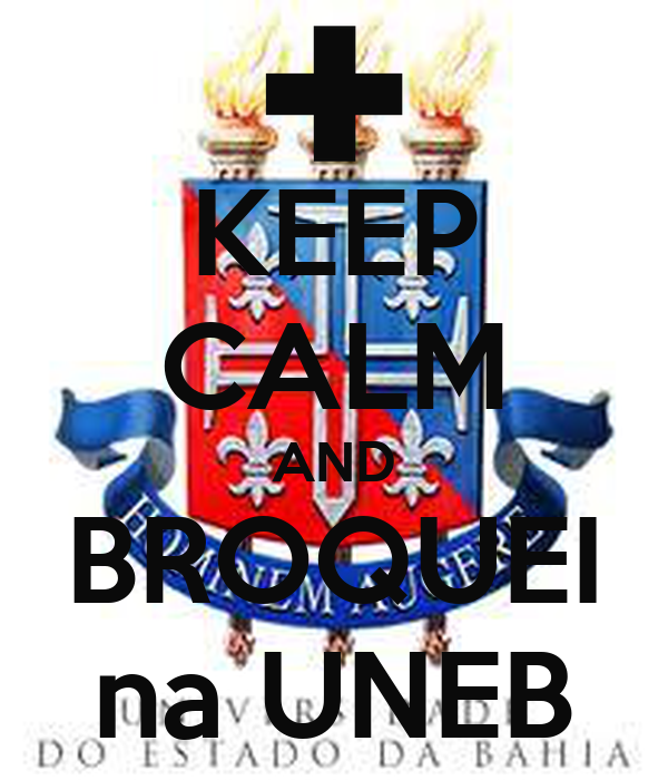 KEEP CALM AND BROQUEI na UNEB