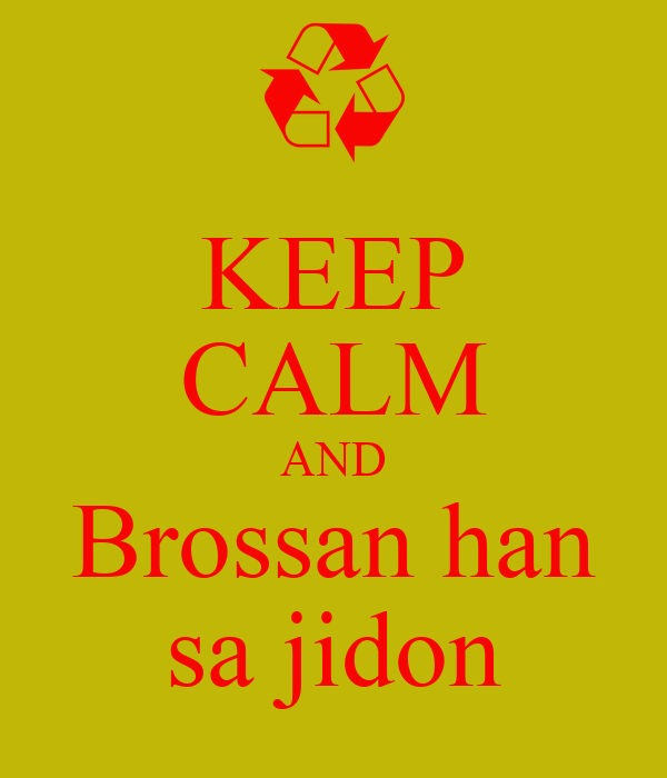 KEEP CALM AND Brossan han sa jidon