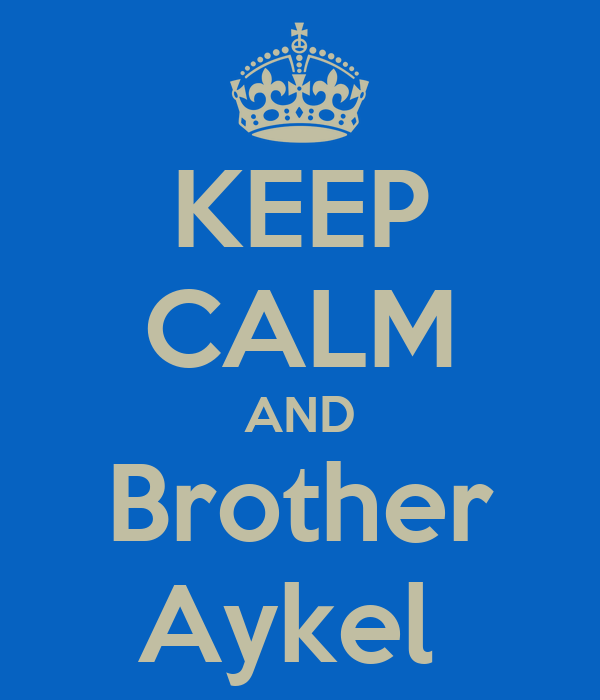 KEEP CALM AND Brother Aykel