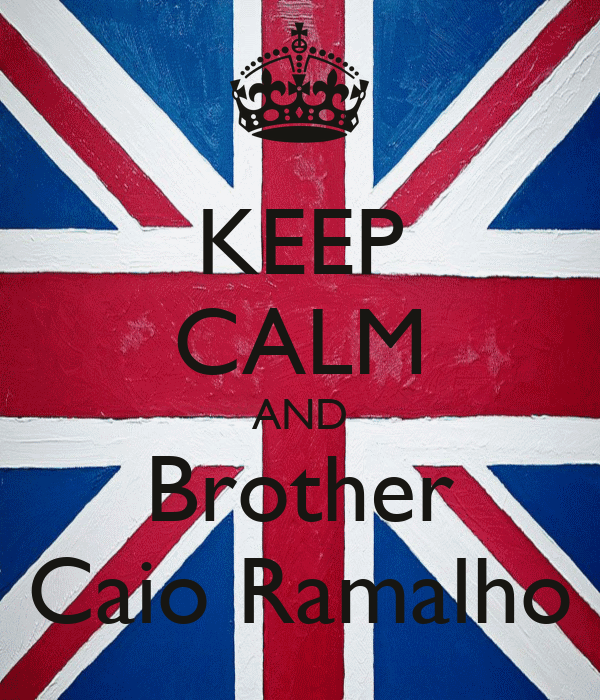 KEEP CALM AND Brother Caio Ramalho
