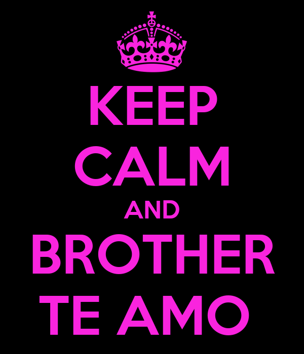 KEEP CALM AND BROTHER TE AMO